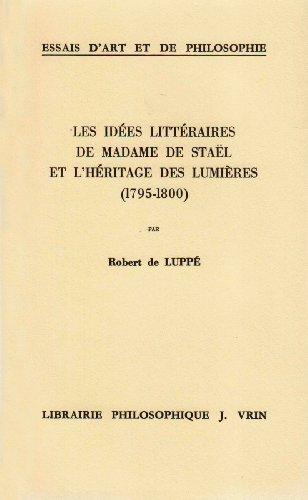 Les idées littéraires de Mme de Stael et l�héritage des Lumières: Lupp�...
