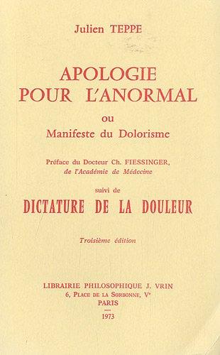 9782711641628: Apologie Pour L'Anormal Ou Manifeste Du Dolorisme: Dictature de La Douleur (Varia) (French Edition)