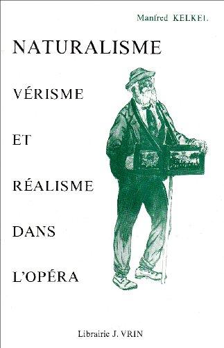 Naturalisme verisme et realisme dans l'Opera de 1890 a 1930: Kelkel, Manfred
