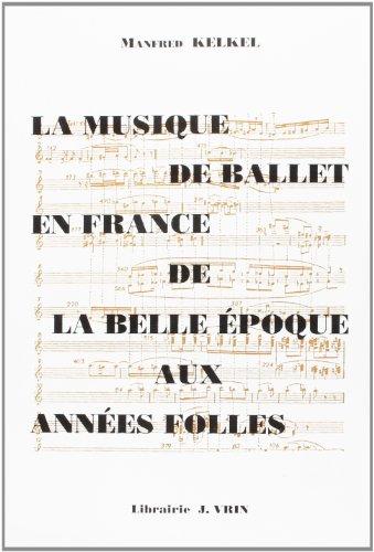 La musique de ballet en France de la Belle Époque aux années folles .