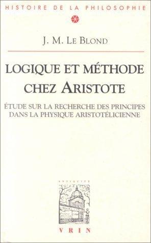 9782711681297: Logique Et Methode Chez Aristote: Etudes Sur La Recherche Des Principes Dans La Physique Aristotelicienn (Bibliotheque D'Histoire de la Philosophie) (French Edition)