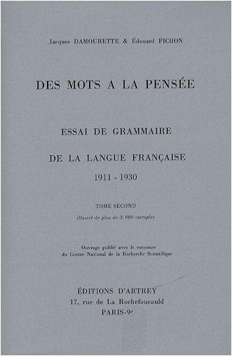 Des mots a la pensee essai de grammaire de la langue francais: Damourette, Jacques