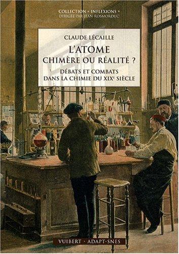 9782711720736: L'atome : chimère ou réalité ? : Débats et combats dans la chimie du XIXe siècle