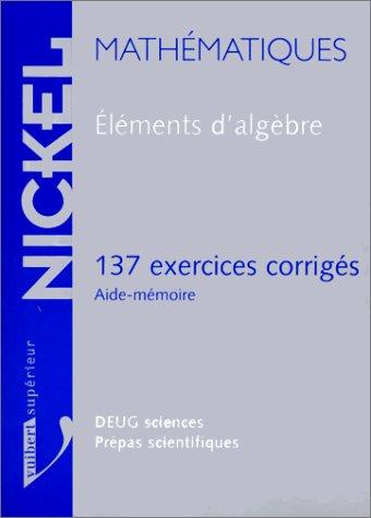 9782711724734: Eléments d'algèbre : 137 exercices corrigés, aide-mémoire