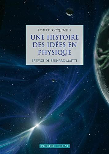 9782711724871: Une histoire des idées en physique (French Edition)