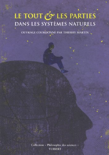 9782711740468: Le tout et les parties dans les systèmes naturels : Ecologie, biologie, médecine, astronomie, physique et chimie