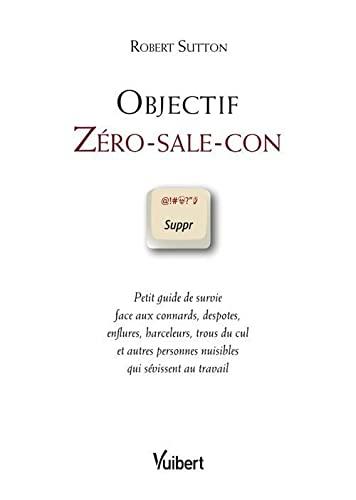 9782711743339: Objectif Z�ro-sale-con : Petit guide de survie face aux connards, despotes, enflures, harceleurs, trous du cul et autres personnes nuisibles qui s�vissent au travail