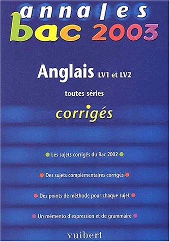 9782711747412: Annales Bac 2003 : Anglais, LV1 - LV2, toutes séries (Corrigés)