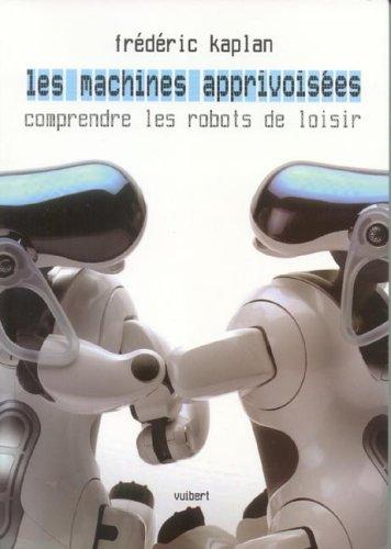 9782711771554: Les Machines apprivoisées : Comprendre les robots de loisir