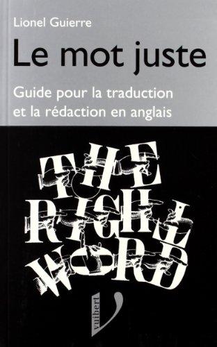 9782711773053: LE MOT JUSTE ANGLAIS. Guide pour la traduction et la rédaction en anglais