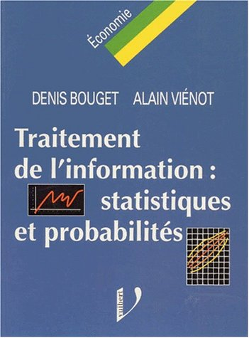 Traitement de l'information : Statistiques et probabilités: Bouget, Vi�not