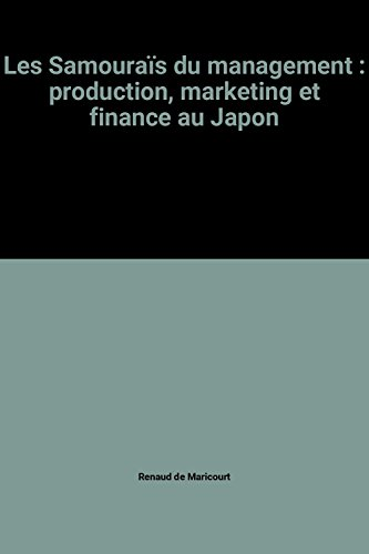 Les Samouraïs du management : production, marketing et finance au Japon: R. de Maricourt
