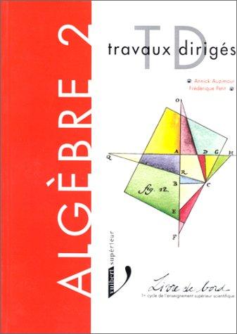 9782711789726: Algèbre 2, 1er cycle de l'enseignement supérieur scientifique : Traveaux dirigés