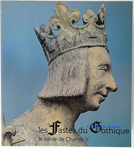 9782711801916: Les Fastes du gothique: Le siecle de Charles V : Galeries nationales du Grand Palais, 9 octobre 1981-1er fevrier 1982 (French Edition)