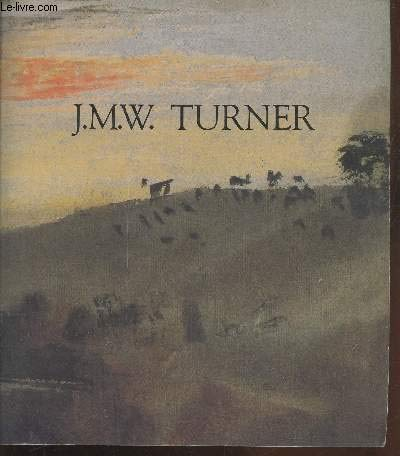 J.M.W. Turner: Galeries nationales du Grand Palais,: Turner, J. M.