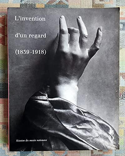 9782711823086: L'Invention d'un regard: 1839-1918 : cent cinqauantenaire de la photographie, XIXe siecle : Musee d'Orsay [et] Bibliotheque nationale, 2 octobre-31 decembre 1989 (French Edition)