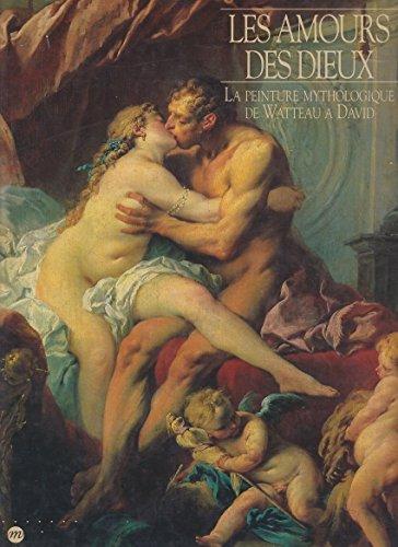LES AMOURS DES DIEUX LA PEINTURE MYTHOLOGIQUE DE WATTEAU A DAVID: COLIN B. BAILEY