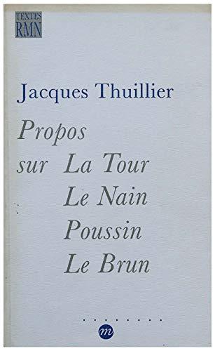Propos sur La Tour, Le Nain, Poussin,: Thuillier, Jacques