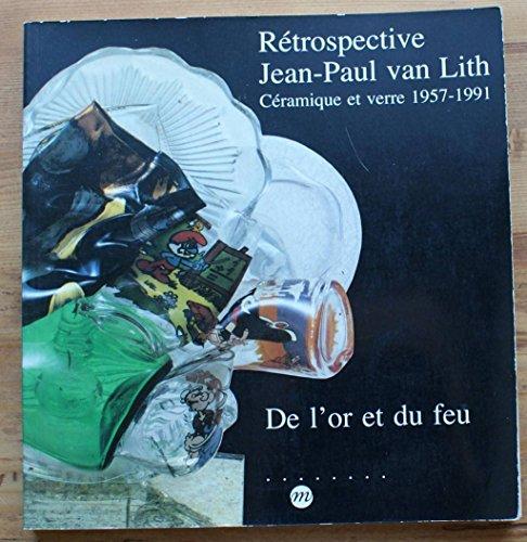 9782711824564: Rétrospective, Jean-Paul van Lith: Céramique et verre 1957-1991 : de l'or et du feu