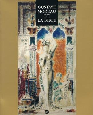 Gustave Moreau et la Bible: Musee national Message biblique Marc Chagall, 6 juillet-7 octobre 1991 (French Edition) (2711824632) by Moreau, Gustave