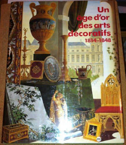 9782711824656: Un Age D'or des Arts Decoratifs - 1814-1848 - Catalogue Exposition Galeries Nationales du Grand Palais - Paris - 1991
