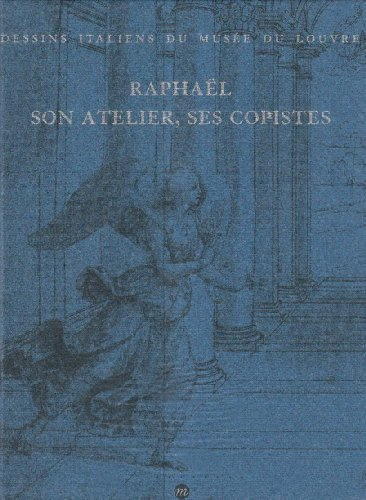 Raphaël, son atelier, ses copistes (2711825264) by Musée du Louvre. Département des arts graphique; Dominique Cordellier; Bernardette Py; Musée d'Orsay