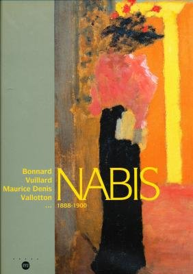 Nabis, 1888-1900 : Pierre Bonnard, Maurice Denis, Henri-Gabriel Ibels, Georges Lacombe, Aristide ...
