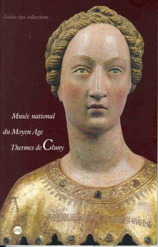 Musée national du Moyen Age Thermes de Cluny: Guide des collections: Mus�e national du Moyen...