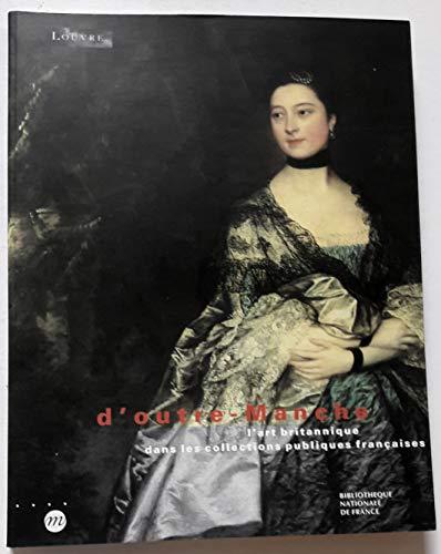 9782711830749: D'outre-Manche : L'art britannique dans les collections publiques françaises, [exposition], Musée du Louvre, hall Napoléon, 19 septembre-19 décembre 1994