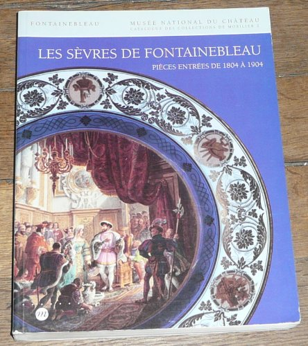 Les Sevres de Fontainebleau: Porcelaines, Terres Vernisses,: Fontainebleau. Musee National