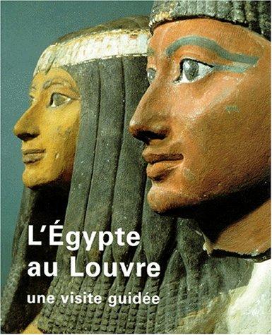 9782711836314: L'EGYPTE AU LOUVRE. Une visite guidée