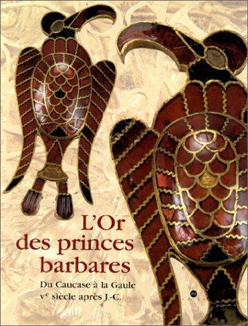 9782711836604: L'Or des princes barbares : Du Caucase � la Gaule, Ve si�cle apr�s J.C.