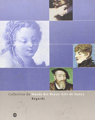Regards : Collection Du Musée Des Beaux-Arts De Nancy