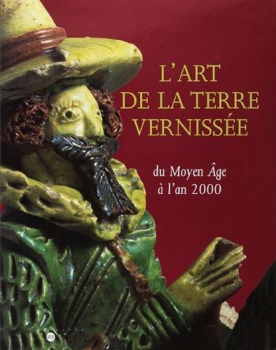 9782711838592: L'ART DE LA TERRE VERNISSEE. Du Moyen Age à l'an 2000