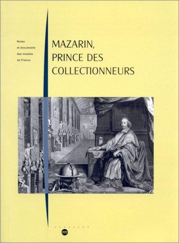 9782711838653: Mazarin, prince des collectionneurs: Les collections et l'ameublement du Cardinal Mazarin (1602-1661) : histoire et analyse