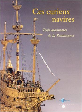9782711838837: Ces curieux navires: Trois automates de la Renaissance