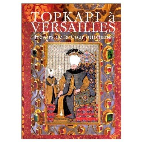 9782711839063: Topkapi à Versailles : Trésors de la Cour ottomane