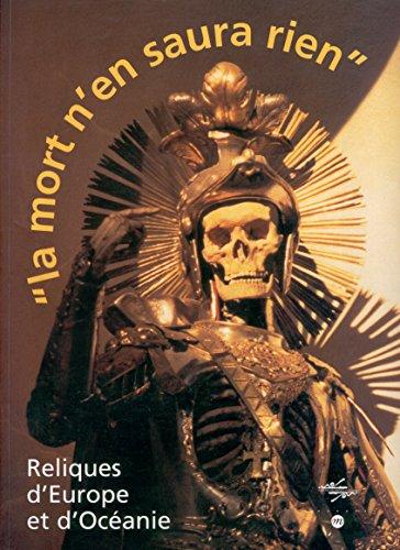 LA MORT N'EN SAURA RIEN. Reliques d'Europe