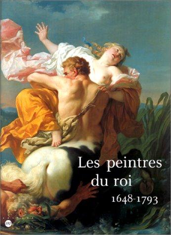 Les Peintres Du Roi, 1648-1793: Musee Des Beaux-Arts De Tours, 18 Mars-18 Juin 2000 Musee Des ...