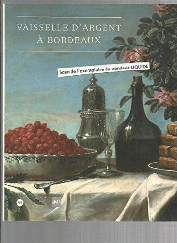 9782711840212: Vaisselle d'argent à Bordeaux : Musée des arts décoratifs, Bordeaux