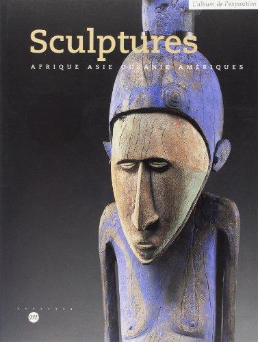 Sculptures: Afrique, Asie, Océanie et Amériques (271184028X) by Kerchache, Jacques