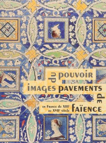 IMAGES DU POUVOIR : PAVEMENTS DE FAÏENCE EN FRANCE AU XVIIE SIÈCLE: COLLECTIF