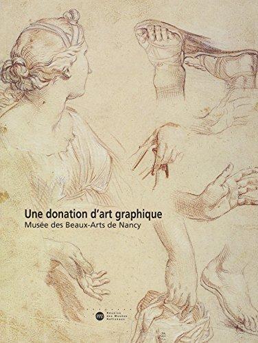 UNE DONATION D'ART GRAPHIQUE : MUSÉE DES BEAUX-ARTS DE NANCY: COLLECTIF