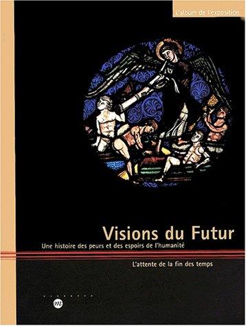 VISIONS DU FUTUR : UNE HISTOIRE DES PEURS ET DES ESPOIRS DE L'HUMANITÉ: COLLECTIF