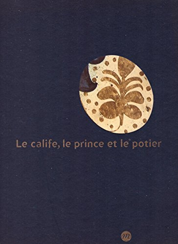 9782711843442: Le Calife, le prince et le potier : Les faïences à reflets métalliques