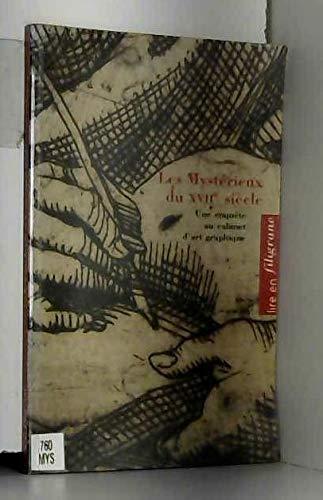 MYSTÉRIEUX DU XVIIE SIÈCLE (LES) : UNE ENQUÊTE AU CABINET D'ART GRAPHIQUE:...