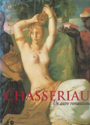 Chassériau (9782711843558) by Stéphane Guégan; Vincent Pomarède; Louis-Antoine Prat; Théodore Chassériau; Galeries nationales du Grand Palais (France); Musée des...