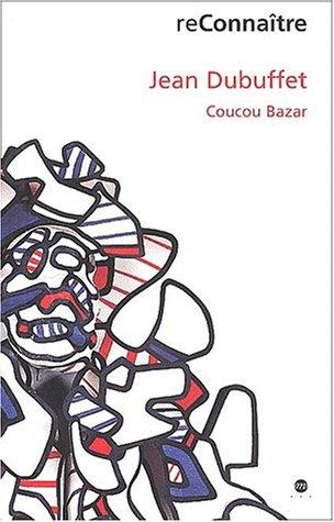Jean Dubuffet, Coucou bazar (9782711843732) by Jean Dubuffet; Sophie Duplaix; France) Musée d'Unterlinden (Colmar