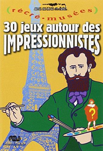 9782711844203: 30 jeux autour des impressionnistes (Récré-musées)
