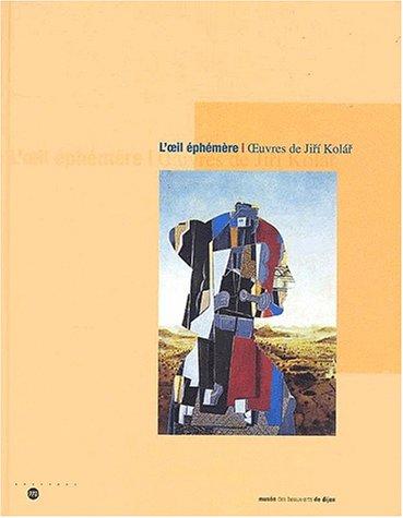 L'Oeil éphémère. L'Oeuvre de Jiri Kolar: Musée des Beaux-Arts